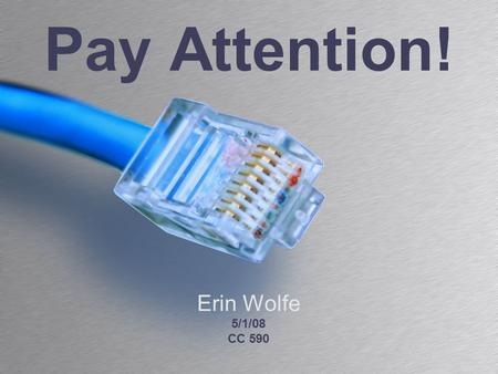 Pay Attention! Erin Wolfe 5/1/08 CC 590. Many universities are requiring students to purchase laptops Free wireless internet access is very common on.