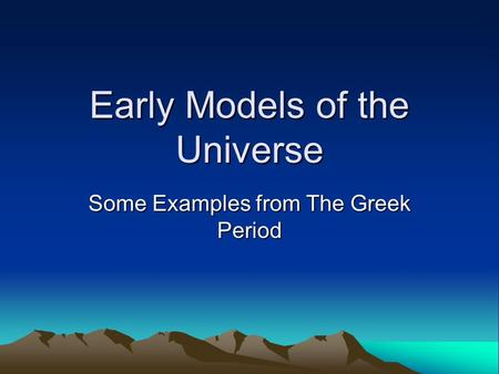 Early Models of the Universe Some Examples from The Greek Period.