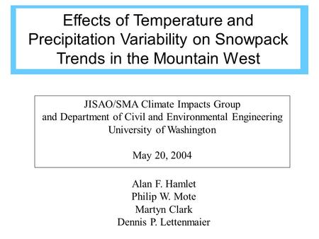 Alan F. Hamlet Philip W. Mote Martyn Clark Dennis P. Lettenmaier JISAO/SMA Climate Impacts Group and Department of Civil and Environmental Engineering.