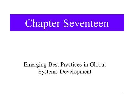 1 Chapter Seventeen Emerging Best Practices in Global Systems Development.
