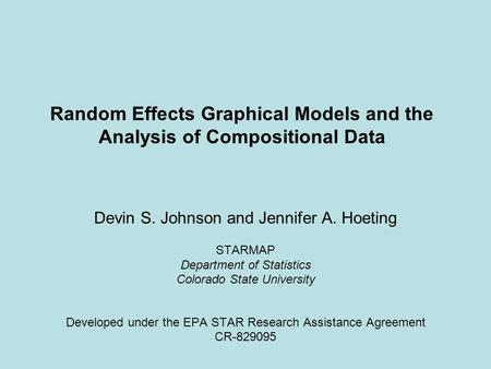Random Effects Graphical Models and the Analysis of Compositional Data Devin S. Johnson and Jennifer A. Hoeting STARMAP Department of Statistics Colorado.