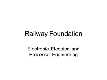 Railway Foundation Electronic, Electrical and Processor Engineering.