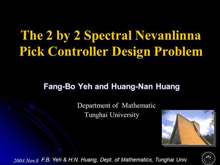 F.B. Yeh & H.N. Huang, Dept. of Mathematics, Tunghai Univ. 2004.Nov.8 Fang-Bo Yeh and Huang-Nan Huang Department of Mathematic Tunghai University The 2.
