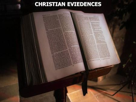 CHRISTIAN EVIEDENCES CHRISTIAN EVIEDENCES. 1 Corinthians 15:12 Now if Christ is preached that He has been raised from the dead, how do some among you.