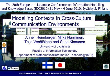 UNIVERSITY OF JYVÄSKYLÄ – FACULTY OF INFORMATION TECHNOLOGY 1 Modelling Contexts in Cross-Cultural Communication Environments Anneli Heimb ü rger, Miika.