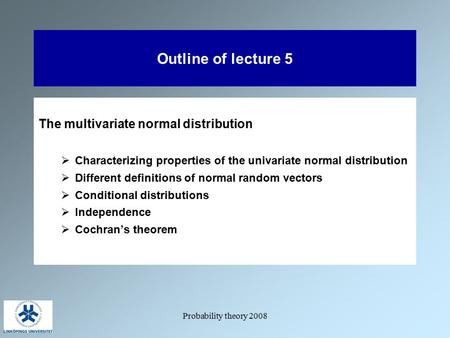 Probability theory 2008 Outline of lecture 5 The multivariate normal distribution  Characterizing properties of the univariate normal distribution  Different.