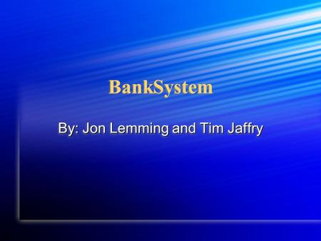 BankSystem By: Jon Lemming and Tim Jaffry. Overview System Selection System Selection System Analysis System Analysis System Design System Design Operating.