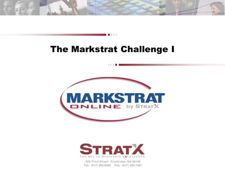 222 Third Street Cambridge, MA 02142 Tel: (617) 494-8282 Fax: (617) 494-1421 The Markstrat Challenge I.