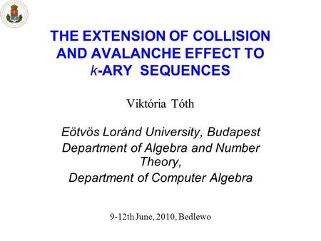 THE EXTENSION OF COLLISION AND AVALANCHE EFFECT TO k-ARY SEQUENCES Viktória Tóth Eötvös Loránd University, Budapest Department of Algebra and Number Theory,