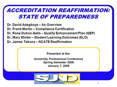 1 ACCREDITATION REAFFIRMATION: STATE OF PREPAREDNESS Dr. David Adegboye – An Overview Dr. Frank Martin – Compliance Certification Dr. Rose Duhon-Sells.