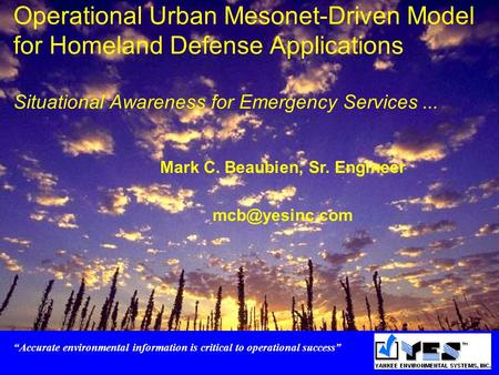 "Operational Urban Mesonet-Driven Model for Homeland Defense Applications Situational Awareness for Emergency Services... ""Accurate environmental information."