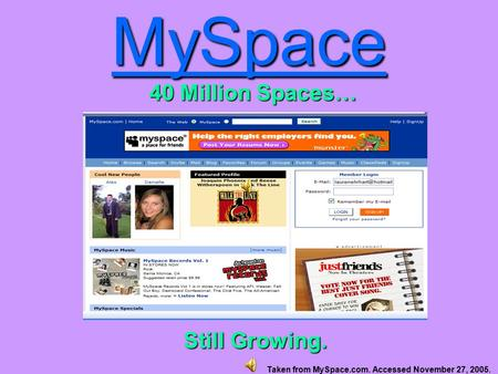 MySpace 40 Million Spaces… Still Growing. Taken from MySpace.com. Accessed November 27, 2005.