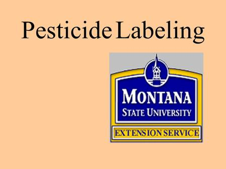 Pesticide Labeling Labels and Labeling Pesticide Labeling is the main means of communication between a pesticide manufacturer and Pesticide Users. Label.