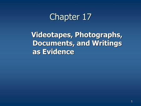 Chapter 17 Videotapes, Photographs, Documents, and Writings as Evidence.