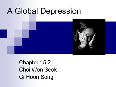 A Global Depression Chapter 15.2 Choi Won Seok Gi Hoon Song.