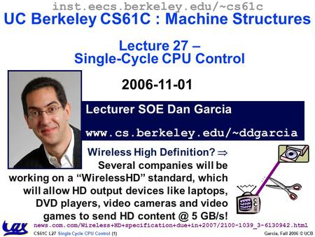 "CS61C L27 Single Cycle CPU Control (1) Garcia, Fall 2006 © UCB Wireless High Definition?  Several companies will be working on a ""WirelessHD"" standard,"