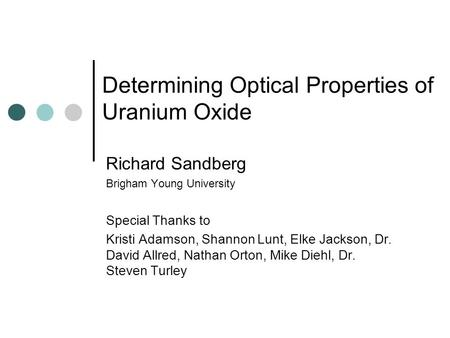Determining Optical Properties of Uranium Oxide Richard Sandberg Brigham Young University Special Thanks to Kristi Adamson, Shannon Lunt, Elke Jackson,