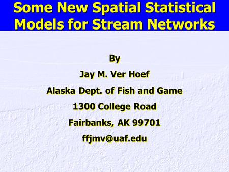 By Jay M. Ver Hoef Alaska Dept. of Fish and Game 1300 College Road Fairbanks, AK 99701 By Jay M. Ver Hoef Alaska Dept. of Fish and Game 1300.