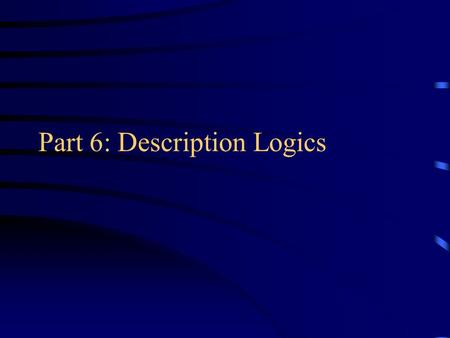 Part 6: Description Logics. Languages for Ontologies In early days of Artificial Intelligence, ontologies were represented resorting to non-logic-based.