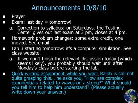 Announcements 10/8/10 Prayer Exam: last day = tomorrow! a. a.Correction to syllabus: on Saturdays, the Testing Center gives out last exam at 3 pm, closes.