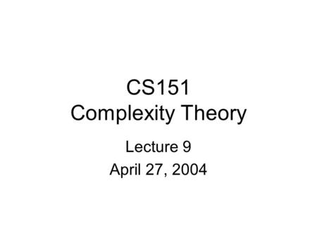 CS151 Complexity Theory Lecture 9 April 27, 2004.