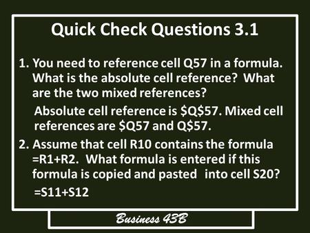 Quick Check Questions 3.1 1. You need to reference cell Q57 in a formula. What is the absolute cell reference? What are the two mixed references? Absolute.