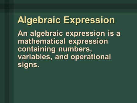An algebraic expression is a mathematical expression containing numbers, variables, and operational signs. Algebraic Expression.
