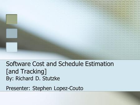 Software Cost and Schedule Estimation [and Tracking] By: Richard D. Stutzke Presenter: Stephen Lopez-Couto.