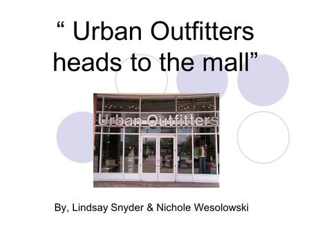""" Urban Outfitters heads to the mall"" By, Lindsay Snyder & Nichole Wesolowski."