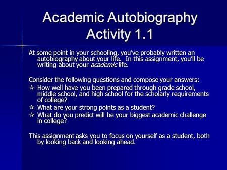 Academic Autobiography Activity 1.1 At some point in your schooling, you've probably written an autobiography about your life. In this assignment, you'll.