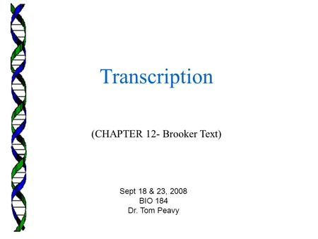 (CHAPTER 12- Brooker Text) Transcription Sept 18 & 23, 2008 BIO 184 Dr. Tom Peavy.