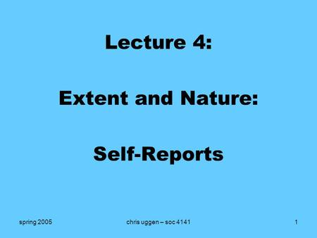 Spring 2005chris uggen – soc 41411 Lecture 4: Extent and Nature: Self-Reports.