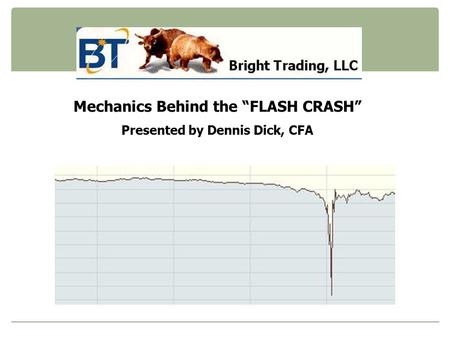 "Mechanics Behind the ""FLASH CRASH"" Presented by Dennis Dick, CFA."