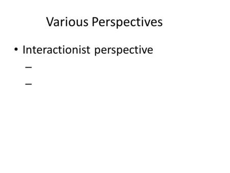Interactionist perspective – Various Perspectives.