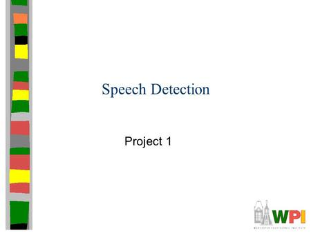 Speech Detection Project 1. Outline Motivation Problem Statement Details Hints.