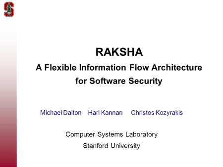 RAKSHA A Flexible Information Flow Architecture for Software Security Michael Dalton Hari Kannan Christos Kozyrakis Computer Systems Laboratory Stanford.