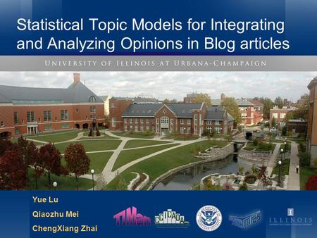 Statistical Topic Models for Integrating and Analyzing Opinions in Blog articles Yue Lu Qiaozhu Mei ChengXiang Zhai.