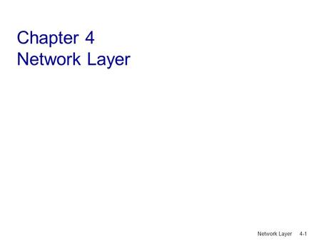 Network Layer 4-1 Chapter 4 Network Layer. Network Layer 4-2 Chapter 4: Network Layer 4. 1 Introduction 4.2 Virtual circuit and datagram networks 4.3.