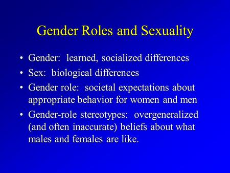 Gender Roles and Sexuality Gender: learned, socialized differencesGender: learned, socialized differences Sex: biological differencesSex: biological differences.