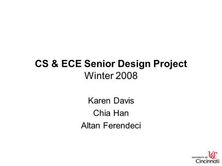 CS & ECE Senior Design Project Winter 2008 Karen Davis Chia Han Altan Ferendeci.