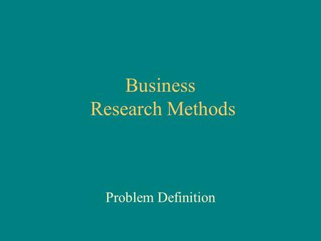 Business Research Methods Problem Definition. Problem discovery Problem definition (statement of research objectives) Secondary (historical) data Experience.