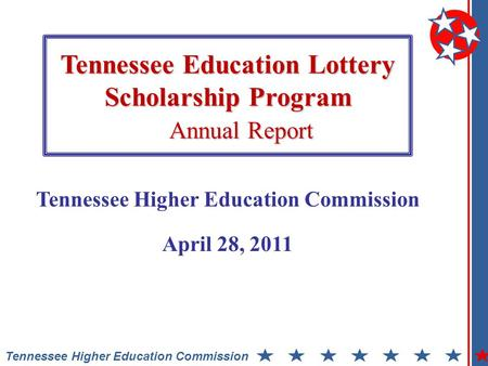 Tennessee Education Lottery Scholarship Program Annual Report Tennessee Higher Education Commission April 28, 2011.