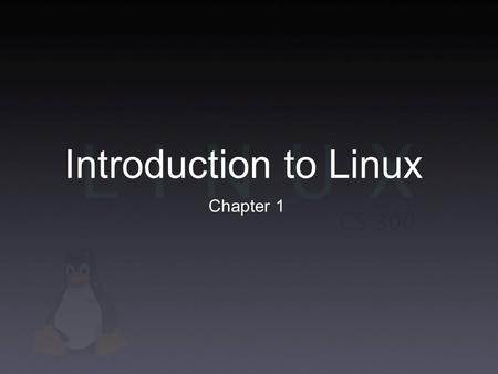 Introduction to Linux Chapter 1. Operating Systems Operating System (OS) - most basic and important software on a computer Performs core tasks Organize.