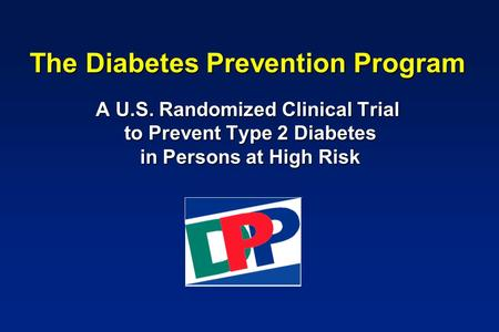The Diabetes Prevention Program A U.S. Randomized Clinical Trial to Prevent Type 2 Diabetes in Persons at High Risk.