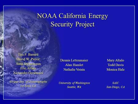 NOAA California Energy Security Project Tim P. Barnett David W. Pierce Anne Steinemann Eric Alfaro Alexander Gershunov Scripps Inst. of Oceanography La.
