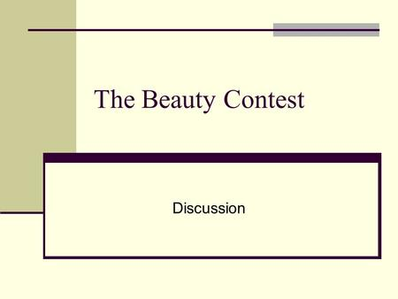 The Beauty Contest Discussion. Mental Models Model 1: More is better (n = 6) Everyone chooses 100, therefore, choose 66 Model 2: People are Robots (n.