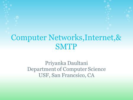 Computer Networks,Internet,& SMTP Priyanka Daultani Department of Computer Science USF, San Francsico, CA.