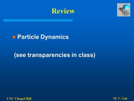 UNC Chapel Hill M. C. Lin Review Particle Dynamics (see transparencies in class)