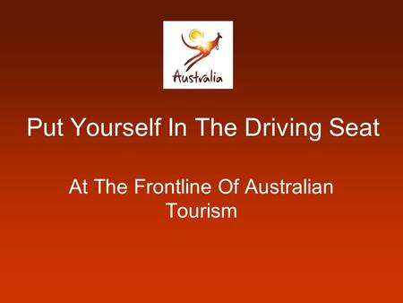 Put Yourself In The Driving Seat At The Frontline Of Australian Tourism.