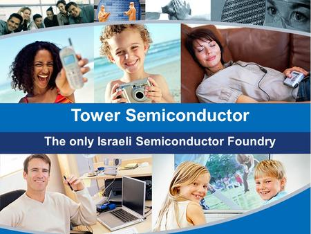 1 The only Israeli Semiconductor Foundry Tower Semiconductor.
